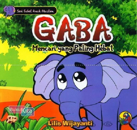 Cover Buku Seri Fabel Anak Muslim: Gaba Mencari yang Paling Hebat