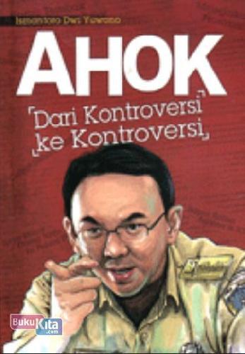 Cover Buku AHOK: Dari Kontroversi ke Kontroversi