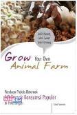 Grow Your Own Animal Farm: Panduan Praktis Beternak 10 Ternak Konsumsi Populer Di Pekarangan