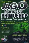 Jago Manipulasi Photoshop Pemula & Orang Awam (Full Color)