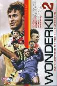 Wonderkid 2 : Kisah Talenta Persepakbola Muda Terbaik Di Liga-Liga Terbaik di Dunia