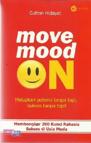 Cover Buku Move Mood On : Hidupkan Potensi Tanpa Tapi, Sukses Tanpa Tepi