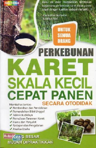 Cover Buku Perkebunan Karet Skala Kecil Cepat Panen Secara Otodidak