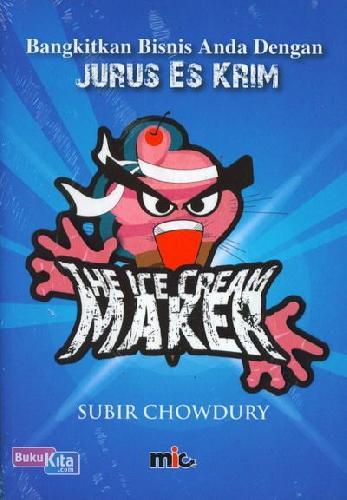 Cover Buku The Ice Cream Maker - Bangkitkan Bisnis Anda Dengan Jurus Es Krim
