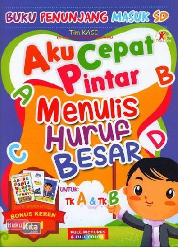 Cover Buku Aku Cepat Pintar Menulis Huruf Besar untuk TK A & TK B