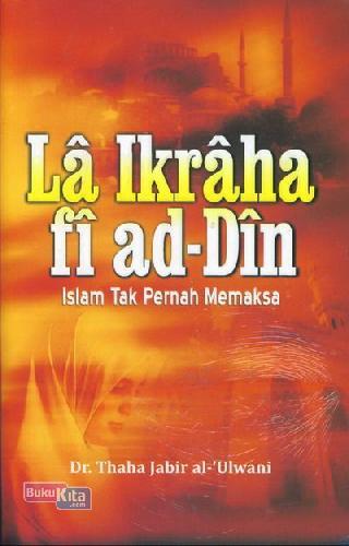 Cover Buku LaIkraha fi ad-Din Islam Tak Pernah Memaksa