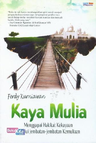 Cover Buku Kaya Mulia Menggapai Hakikat Kekayaan Melalui Jembatan-jembatan Kemuliaan