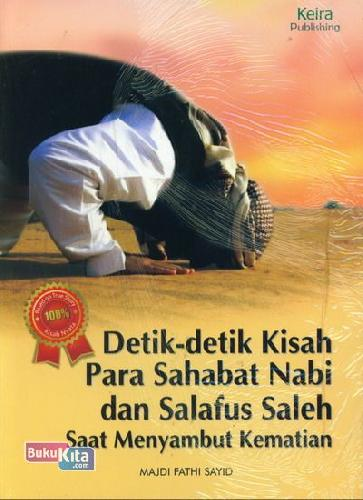 Cover Buku Detik-Detik Kisah Para Sahabat Nabi dan Salafus Saleh Saat Menyambut Kematian