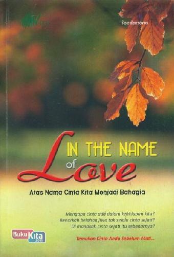 Cover Buku In The Name of Love : Atas Nama Cinta Kita Menjadi Bahagia