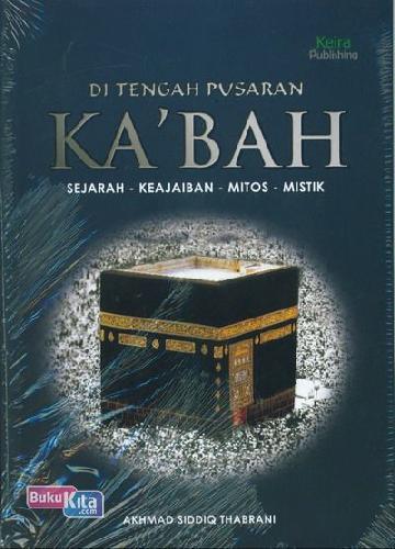 Cover Buku Di Tengah Pusaran KaBah (Sejarah - Keajaiban - Mitos)