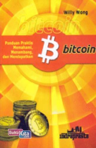 Cover Buku Bitcoin : Panduan Praktis Memahami, Menambang, dan Mendapatkan Bitcoin
