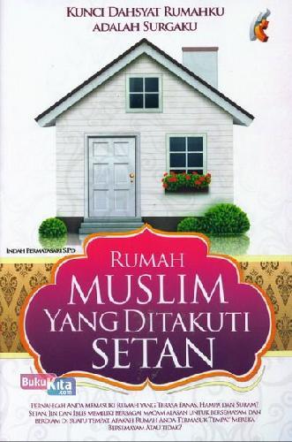 Cover Buku Rumah Muslim Yang Ditakuti Setan - Kunci Dahsyat Rumahku Adalah Surga