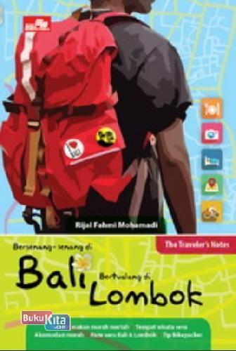 Cover Buku The Traveler Notes Bersenang-senang di Bali, Bertualang di Lombok
