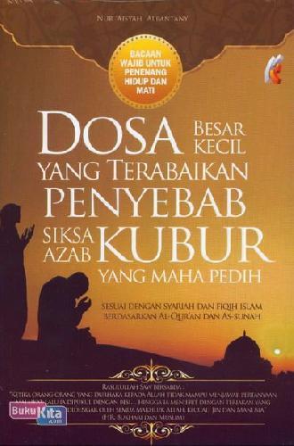 Cover Buku Dosa Besar Kecil Yang Terabaikan Penyebab Siksa Azar Kubur yang Maha Pedih