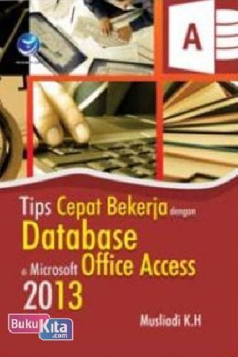 Cover Buku Tips Cepat Bekerja Dengan Database Di Microsoft Office Access 2013