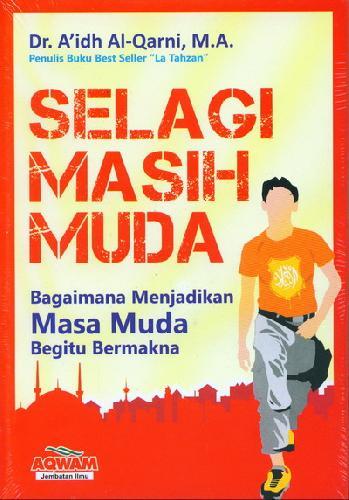 Cover Buku Selagi Masih Muda - Bagaimana Menjadikan Masa Muda Begitu Bermakna