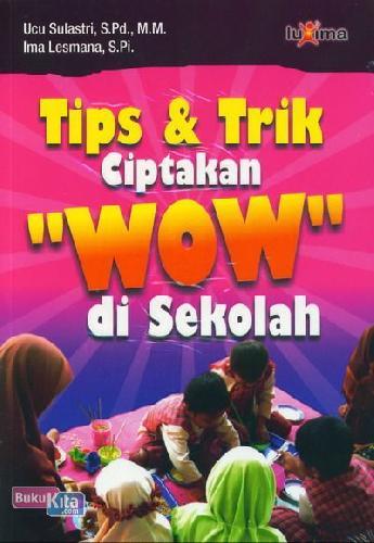 Cover Buku Tips dan Trik Ciptakan WOW di Sekolah