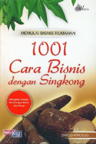 Cover Buku 1001 Cara Bisnis dengan Singkong (Dilengkapi dengan Perhitungan Bisnis dan Resep)