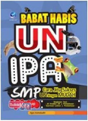 Cover Buku Babat Habis UN IPA SMP : Cara Jitu Sukses UN dengan Mudah (Edisi Lengkap)