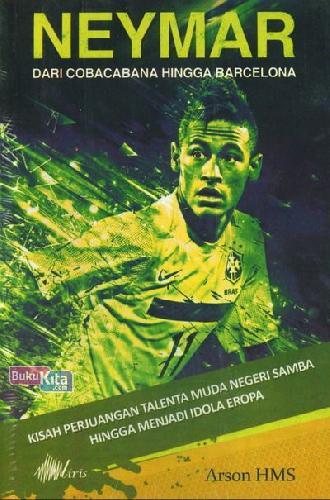 Cover Buku Neymar Dari Cobacabana Hingga Barcelona : Kisah Perjuangan Talenta Muda Negeri Samba Hingga Menjadi Idola Eropa