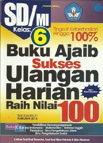 Cover Buku SD/Mi Kl 6 Buku Ajaib Sukses Ulangan Harian Raih Nilai 100 Kur 2013