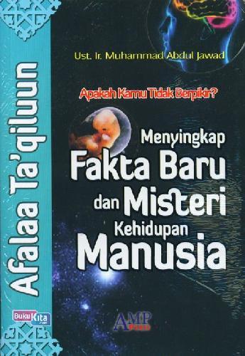 Cover Buku Afalaa Taqiluun : Menyingkap Fakta Baru dan Misteri Kehidupan Manusia