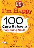 I m Happy 100 Cara Bahagia Bagi Orang Sibuk
