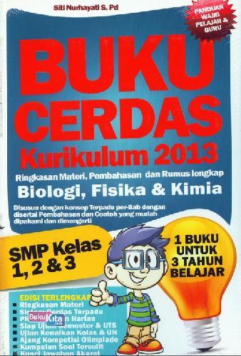 Cover Buku SMP Kl 1-3 Buku Cerdas Kurikulum 2013 Biologi, Fisika&Kimia