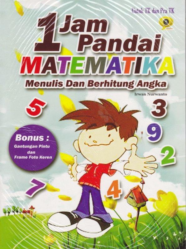 Cover Buku 1 Jam Pandai Matematika Menulis Dan Berhitung Angka