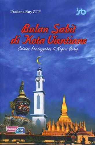 Cover Buku Bulan Sabit di Kota Vientiane ( Catatan Persinggahan Di Negeri Orang )