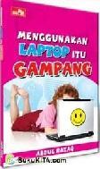Menggunakan Laptop Itu Gampang