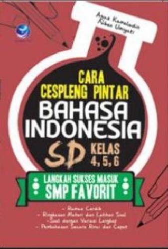 Cover Buku Cara Cespleng Pintar Bahasa Indonesia SD Kelas 4,5,6 : Langkah Sukses Masuk SMP Favorit