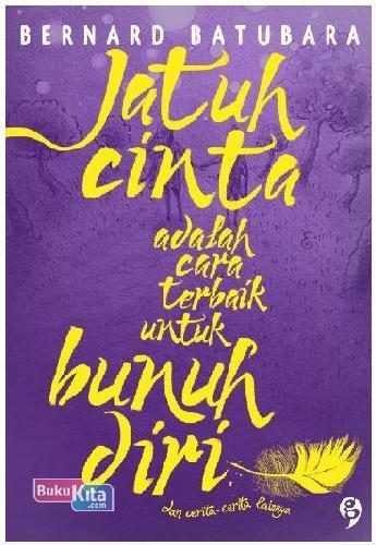 Cover Buku Jatuh Cinta Adalah Cara Terbaik Untuk Bunuh Diri
