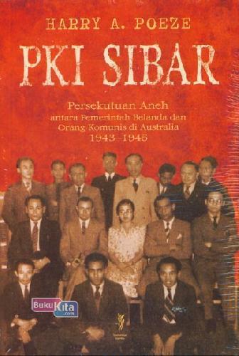 Cover Buku Pki Sibar: Persekutuan aneh pemerintah Belanda dengan orang komunis di Australia