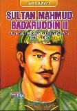 Seri Pahlawan : Sultan Mahmud Badaruddin II - Riwayat Hidup dan Perjuangannya (1767-1852)