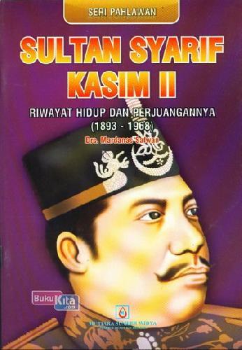 Cover Buku Seri Pahlawan : Sultan Syarif Kasim II - Riwayat Hidup dan Perjuangannya (1893-1968)