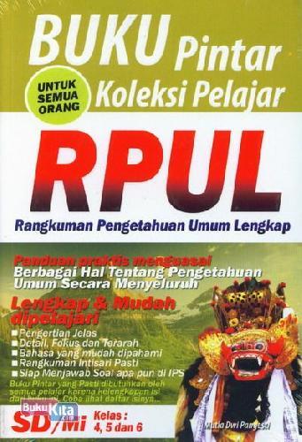 Cover Buku Buku Pintar Koleksi Pelajar RPUL ( Rangkuman Pengetahuan Umum Lengkap ) SD/MI Kelas 4,5 dan 6