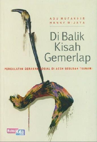 Cover Buku Dibalik Kisah Gemerlap: Pergulatan Gerakan Sosial Di Aceh Sesudah Tsunami