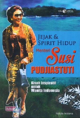 Cover Buku Jejak dan Spirit Hidup Menteri Susi Pudjiastuti ( Kisah Inspiratif untuk Wanita Indonesia )