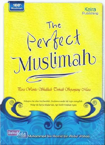Cover Buku The Perfect Muslimah : Para Wanita Shalihah Terbaik Sepanjang Masa