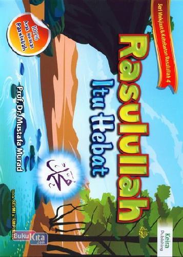 Cover Buku Seri Mukjizat & Kehebatan Rasulullah 4 : Rasulullah Itu Hebat Untuk SD/MI & SMP/MTS