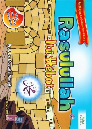 Cover Buku Seri Mukjizat & Kehebatan Rasulullah 3 : Rasulullah Itu Hebat Untuk SD/MI & SMP/MTS
