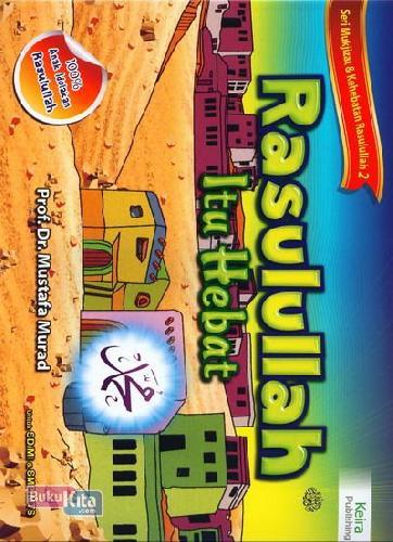 Cover Buku Seri Mukjizat & Kehebatan Rasulullah 2 : Rasulullah Itu Hebat Untuk SD/MI & SMP/MTS