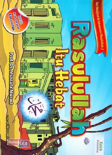 Cover Buku Seri Mukjizat & Kehebatan Rasulullah 1 : Rasulullah Itu Hebat Untuk SD/MI & SMP/MTS
