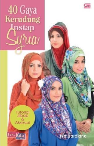 Cover Buku 40 Gaya Kerudung Instan Syria: Tutorial Jilbab & Aksesori