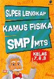 SMP/Mts :Superlengkap Kamus Fisika Kl.7,8,9