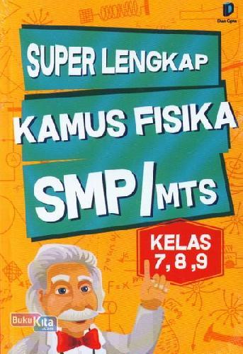 Cover Buku SMP/Mts :Superlengkap Kamus Fisika Kl.7,8,9