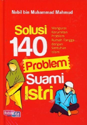 Cover Buku Solusi 140 Problem Suami Istri : Mengurai Kerumitan Problem Rumah Tangga dengan Sentuhan Islam