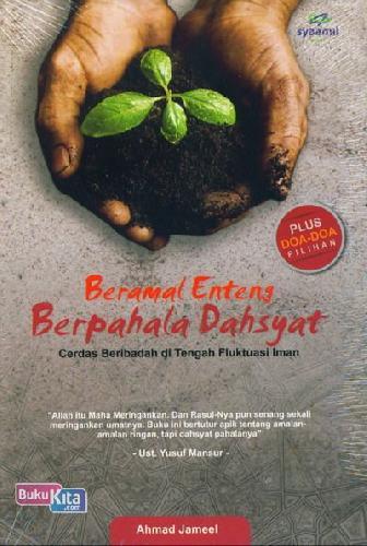 Cover Buku Beramal Enteng Berpahala Dahsyat : Cerdas Beribadah di Tengah Fluktuasi Iman
