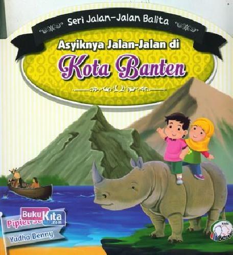 Cover Buku Seri Jalan-Jalan Balita : Asyiknya Jalan-Jalan di Kota Banten (2015)